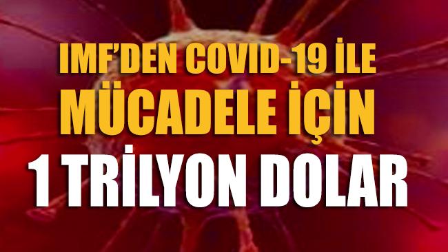 IMF: Covid-19 ile mücadele için 1 trilyon dolarlık kaynak hazır