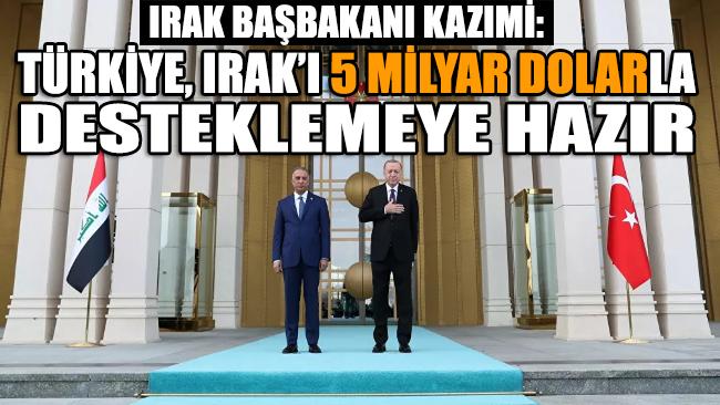 Irak Başbakanı Kazımi: Türkiye, Irak'ı 5 milyar dolarla desteklemeye hazır