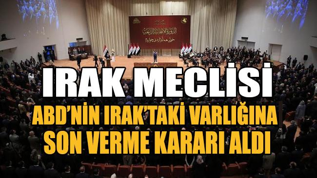 Irak Meclisi, ABD'nin ülkedeki askeri varlığına son verme kararı aldı