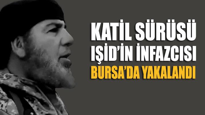 IŞİD infazcısı Bursa'da yakalandı