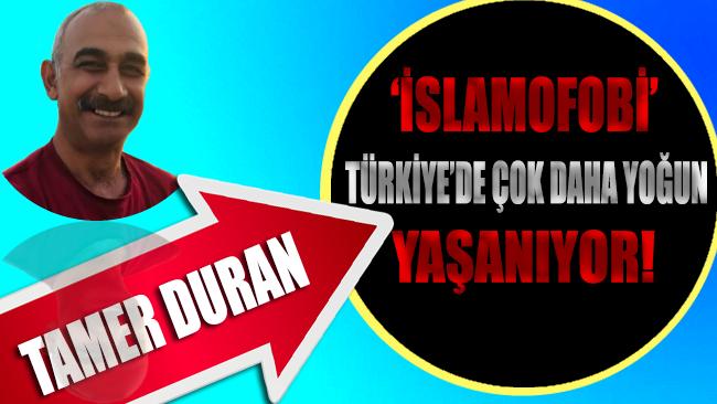 'İslamofobi' Türkiye'de çok daha yoğun yaşanıyor!