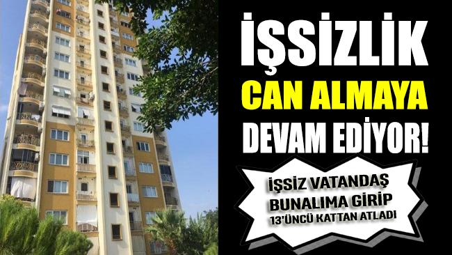 İşsiz kalan vatandaş bunalıma girip 13'üncü kattan ölüme atladı!