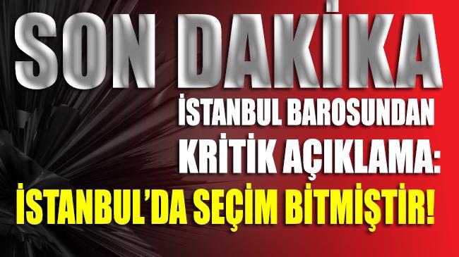 İstanbul Barosu'ndan açıklama: İstanbul'da seçim bitmiştir!