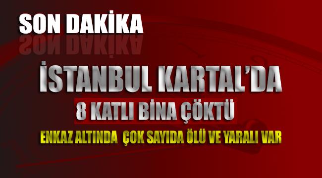 İstanbul Kartal'da 8 katlı bina çöktü! Ölü ve yaralılar var