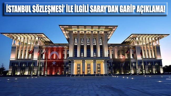 İstanbul Sözleşmesi ile ilgili Saray'dan garip bir açıklama geldi!