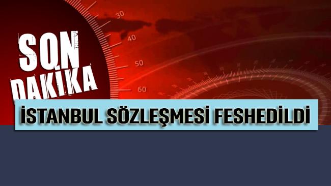 İstanbul Sözleşmesi ile ilgili Cumhurbaşkanı Karar'ı Resmi Gazete'de yayımlandı