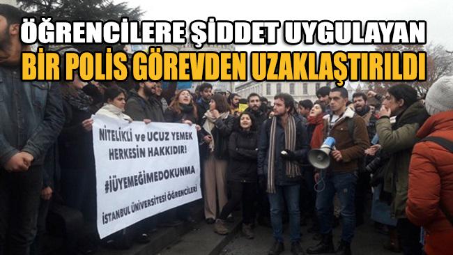 İstanbul Üniversitesi'nde öğrencilere şiddet uygulayan bir polis görevden uzaklaştırıldı