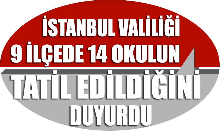 İstanbul Valiliği, 9 ilçede 14 okulun tatil edildiğini duyurdu