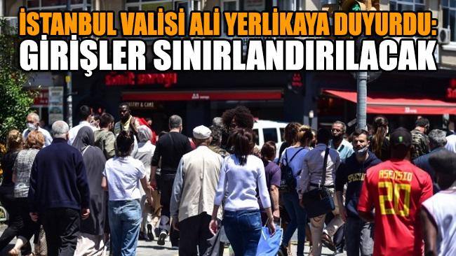 İstanbul Valisi Ali Yerlikaya duyurdu: Girişler sınırlandırılacak