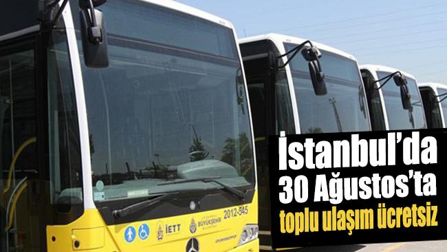 İstanbul'da 30 Ağustos'ta toplu ulaşım ücretsiz