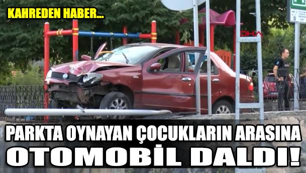 İstanbul'da parkta oynayan çocukların arasına otomobil daldı!