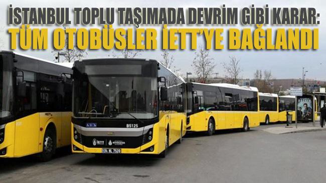 İstanbul'da toplu taşımada devrim gibi karar: Tüm otobüsler İETT'ye bağlandı!