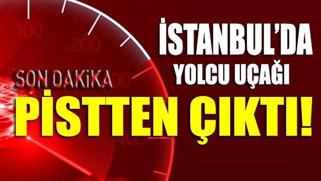 İstanbul'da yolcu uçağı pistten çıktı!