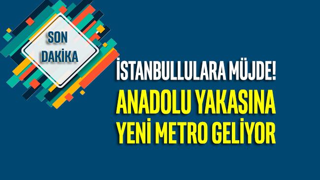 İstanbullulara Müjde!.. Anadolu Yakası'na yeni metro geliyor