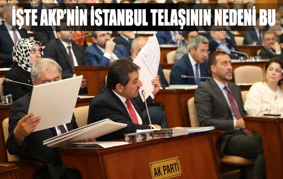 İşte AKP'nin İstanbul telaşının nedeni