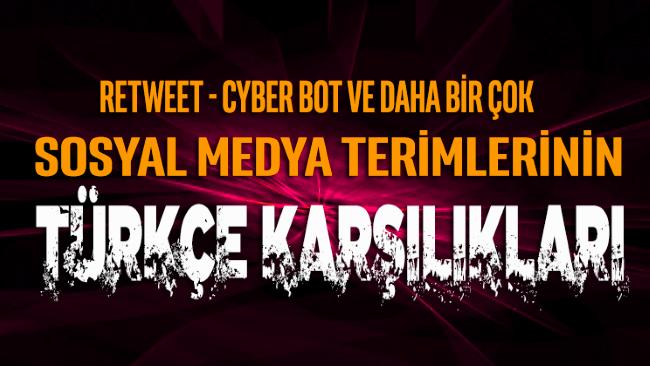 İşte yeni Türkçe internet terimlerimiz: Retweet= sektirme, Influencer= deneyimleyici Bot= Siber Can