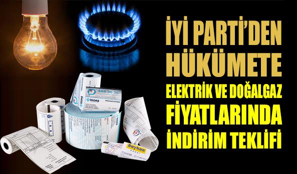 İYİ Parti'den hükümete elektrik ve doğalgaz indirimi teklifi!