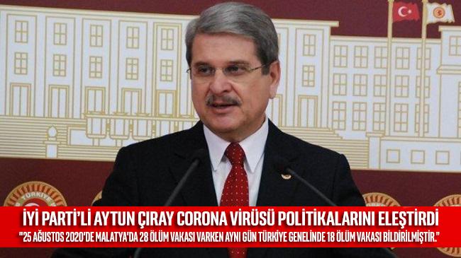 İYİ Partili Aytun Çıray: İki gün önce sadece Malatya'da 28 ölüm vardı