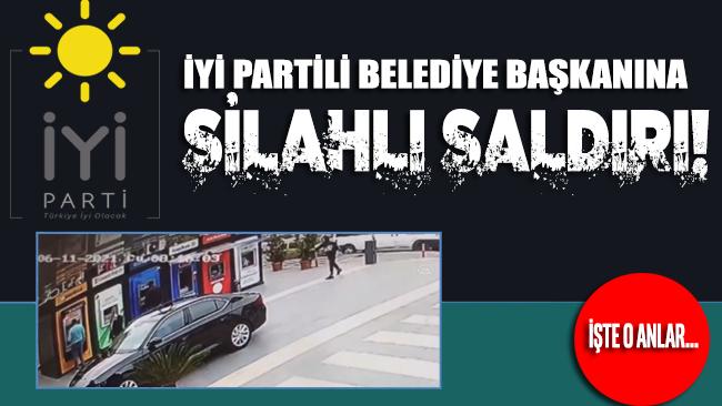 İYİ Partili belediye başkanına silahlı saldırı