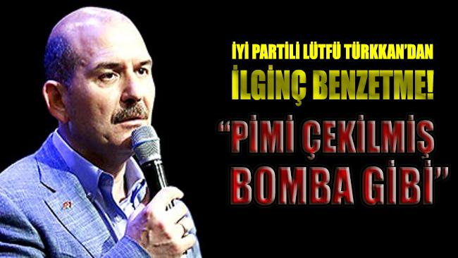 İYİ Parti'li Lütfü Türkkan'dan Soylu için ilginç benzetme!