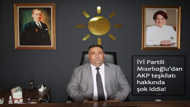 İYİ Partili Mısırlıoğlu'dan AKP teşkilatı hakkında 'ŞOK' iddia
