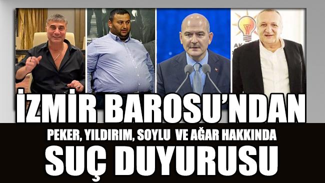 İzmir Barosu'ndan Peker, Soylu, Yıldırım ve Ağar hakkında suç duyurusu