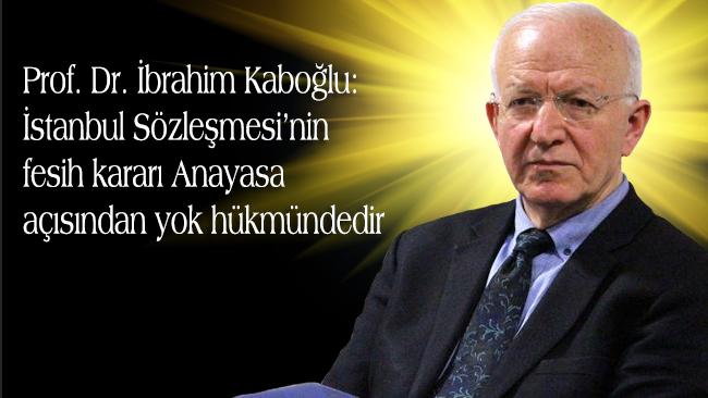 Kaboğlu: İstanbul Sözleşmesi'nin fesih kararı Anayasa açısından yok hükmündedir