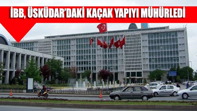 Kaçak yapılaşmaya geçit yok... İBB, Üsküdar'daki kaçak yapıyı mühürledi