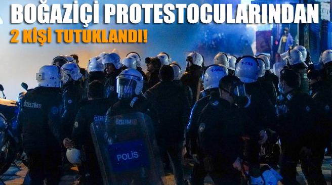 Kadıköy'deki Boğaziçi protestocularından gözaltına alınan 2 kişi hakkında tutuklama kararı!