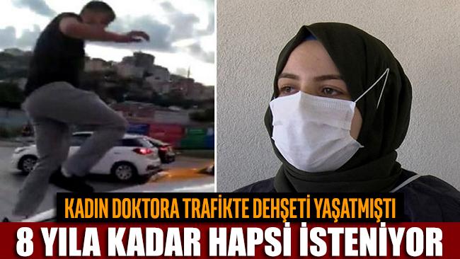 Kadın doktora trafikte dehşeti yaşatan şehir magandasına 8 yıla kadar hapis istemi