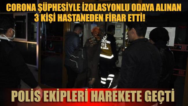 Karantinadan firar eden 3 kişi polis ekiplerince yakalanarak hastaneye getirildi