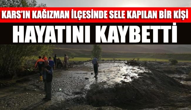 Kars'ın Kağızman ilçesinde sele kapılan bir kişi hayatını kaybetti