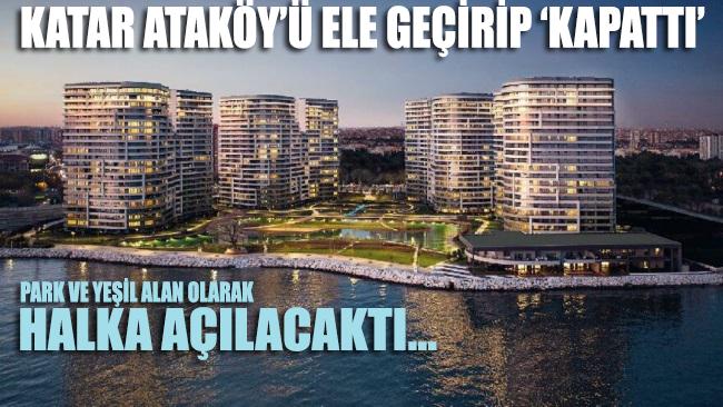 Katar Ataköy'ü ele geçirip 'kapattı'