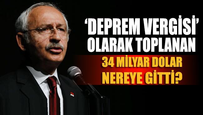 Kemal Kılıçdaroğlu: 'Deprem vergisi' olarak toplanan 34 milyar dolar nereye gitti?