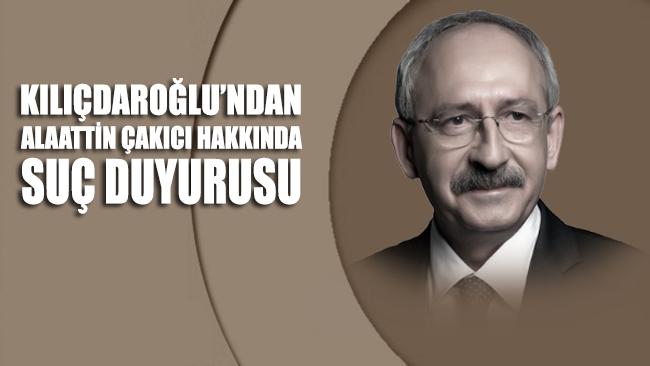 Kemal Kılıçdaroğlu'dan Alaattin Çakıcı hakkında suç duyurusu