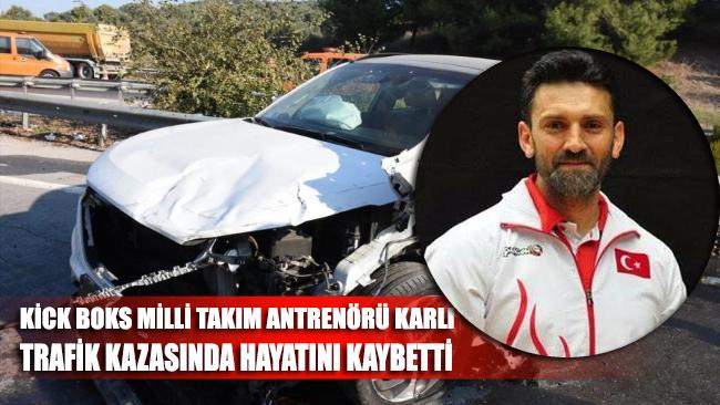 Kick Boks Milli Takım Antrenörü Karlı, trafik kazasında hayatını kaybetti