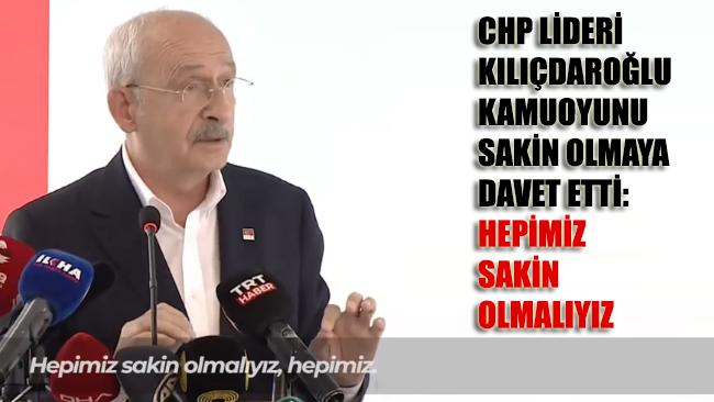 Kılıçdaroğlu: Bu işin sorumluları ile hesaplaşacağız, kurbanları ile değil