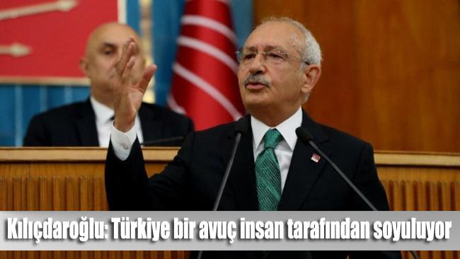 Kılıçdaroğlu: Türkiye bir avuç insan tarafından soyuluyor