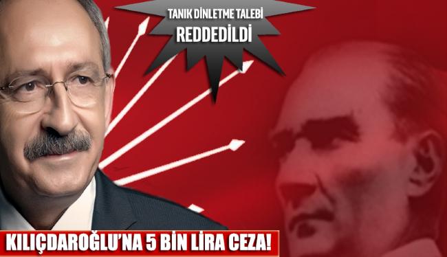 Kılıçdaroğlu'na 5 bin TL ceza!