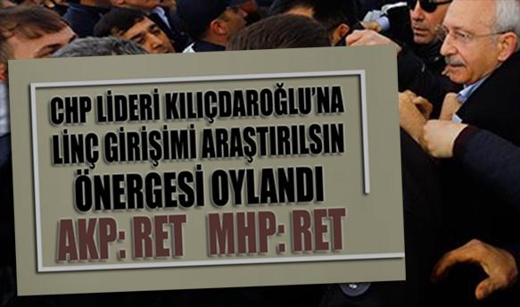 Kılıçdaroğlu'na linç girişimini araştırma önergesi AKP ve MHP oylarıyla reddedildi