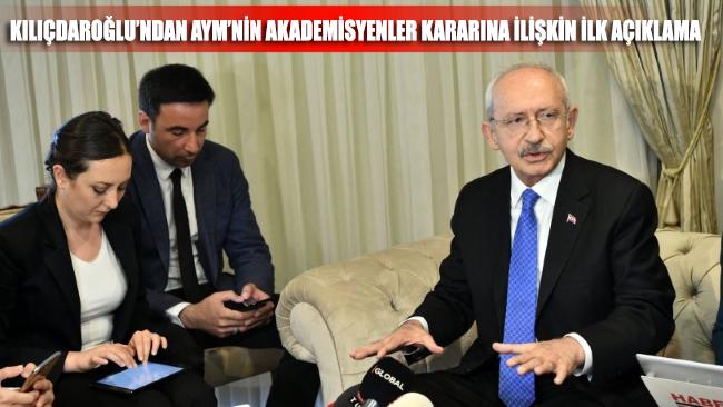 Kılıçdaroğlu'ndan AYM'nin Akademisyenler için verdiği karar hakkında ilk açıklama