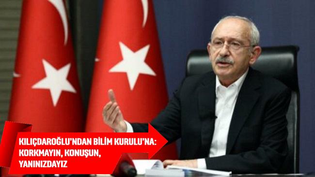 Kılıçdaroğlu'ndan Bilim Kurulu'na: Korkmayın, konuşun, yanınızdayız