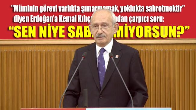 Kılıçdaroğlu'ndan Erdoğan'a: Beyefendi sen niye sabretmiyorsun?