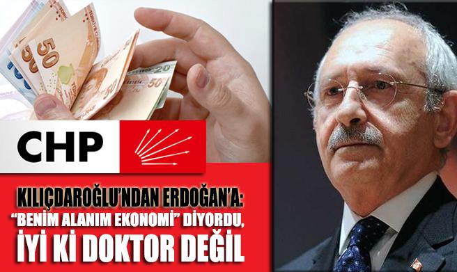 Kılıçdaroğlu'ndan Erdoğan'a: 'Benim alanım ekonomi' diyordu, iyi ki doktor değil