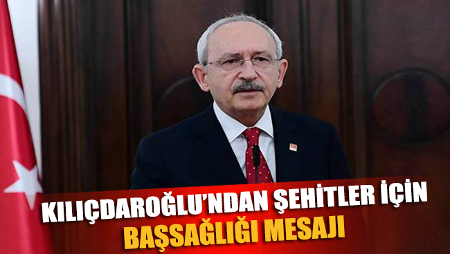 Kılıçdaroğlu'ndan şehit askerler için başsağlığı mesajı