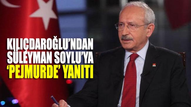 Kılıçdaroğlu'ndan Süleyman Soylu'ya pejmürde yanıtı!