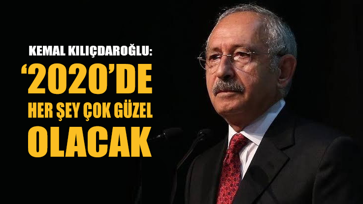 Kılıçdaroğlu'ndan yeni yıl mesajı: 2020'de her şey çok daha güzel olacak