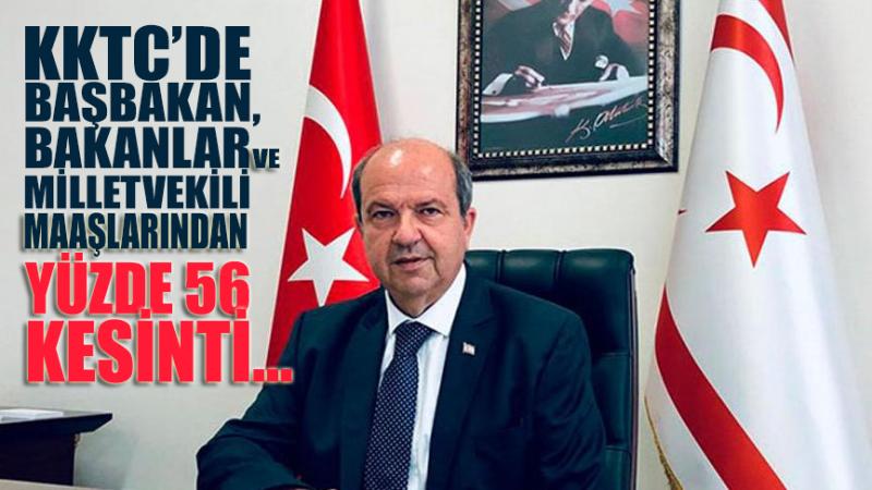 KKTC'de başbakan, bakanlar ve milletvekili maaşlarından yüzde 56 kesinti yapıldı!
