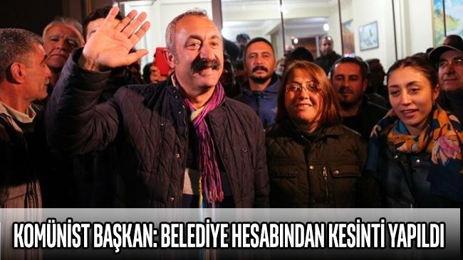 Komünist Başkan Maçoğlu: Belediye hesabından kesinti yapıldı