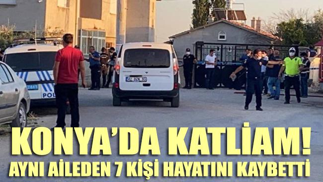 Konya'da katliam! Evi basıp aynı aileden 7 kişiyi öldürdüler